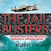 Jail Busters: The Secret Story of MI6, the French Resistance, and Operation Jericho | [Robert Lyman]