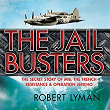 Jail Busters: The Secret Story of MI6, the French Resistance, and Operation Jericho (       UNABRIDGED) by Robert Lyman Narrated by Peter Noble
