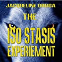The Iso-Stasis Experiment: The Experiments, Book 1 (       UNABRIDGED) by Jacqueline Druga Narrated by George Kuch