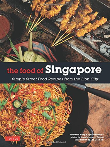 the-food-of-singapore-simple-street-food-recipes-from-the-lion-city-singapore-cookbook-64-recipes-by