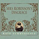 Mrs. Robinson's Disgrace: The Private Diary of a Victorian Lady (       UNABRIDGED) by Kate Summerscale Narrated by Wanda McCaddon
