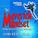 Maverick Mindset: The New Science of Exceptional Achievement  by John Eliot Narrated by John Eliot