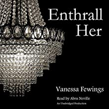 Enthrall Her: Enthrall Sessions, Book 2 (       UNABRIDGED) by Vanessa Fewings Narrated by Abra Neville