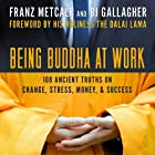 Being Buddha at Work: 108 Ancient Truths on Change, Stress, Money, and Success (       UNABRIDGED) by BJ Gallagher, Franz Metcalf Narrated by BJ Gallagher