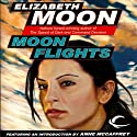 Moon Flights (       UNABRIDGED) by Elizabeth Moon Narrated by Brian Troxell, Marianne Fraulo
