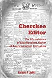 Cherokee Editor: The life and times of Elias Boudinot, father of American Indian Journalism