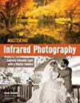 Mastering Infrared Photography: Captu...