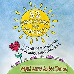 52 Prescriptions for Happiness: A Year of Inspiration for the Body, Mind, and Soul | [Joe Dunn, Mali Apple]