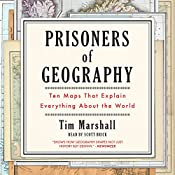 Prisoners of Geography: Ten Maps That Explain Everything About the World | [Tim Marshall]