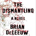 The Dismantling: A Novel (       UNABRIDGED) by Brian DeLeeuw Narrated by Robbie Daymond