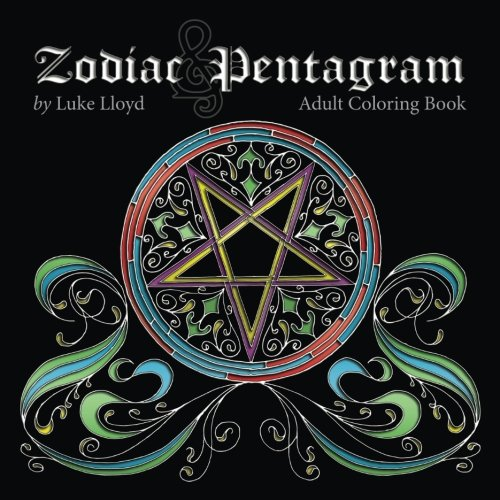 Zodiac and Pentagram Adult Coloring Book: Stress Relieving Coloring Book for Witch, Wiccan and Pagan: Volume 1
