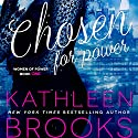 Chosen for Power: Women of Power Series, Volume 1 Audiobook by Kathleen Brooks Narrated by Amy McFadden