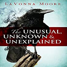 The Unusual, Unknown & Unexplained (       UNABRIDGED) by LaVonna Moore Narrated by Shaun Toole