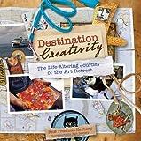 Destination Creativity: The Life-Altering Journey of the Art Retreat