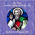 St. Paul Master of the Spiritual Life Audiobook by Elliott Maloney Narrated by Brother Elliott Maloney, OSB, Ph.D.