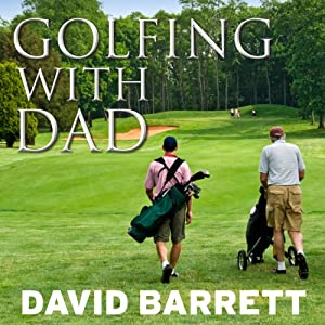 Golfing with Dad: The Game's Greatest Players Reflect on Their Fathers and the Game They Love | [David Barrett]