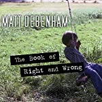 The Book of Right and Wrong: Ohio State University Prize in Short Fiction | Matt Debenham