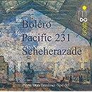 Ravel: Bolero / Honegger: Pacific 231 / Rimsky-Korsakov: Sheherazade