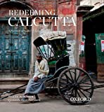 Redeeming Calcutta: A Portrait of Indias Imperial Capital