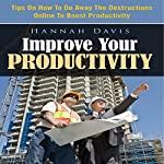 Improve Your Productivity: Tips On How To Do Away The Destructions Online To Boost Productivity | Hannah Davis