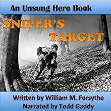 An Unsung Hero: Sniper's Target (       UNABRIDGED) by William M. Forsythe Narrated by Todd Gaddy