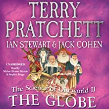 The Science of Discworld II: The Globe (       UNABRIDGED) by Terry Pratchett, Ian Stewart, Jack Cohen Narrated by Michael Fenton Stevens, Stephen Briggs