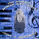 Oh Bubba, Where Art Thou?: Bubba the Monster Hunter, Book 26 Hörbuch von John G. Hartness Gesprochen von: John Solo