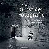 img - for Die Kunst der Fotografie: Der Weg zum eigenen fotografischen Ausdruck (German Edition) book / textbook / text book