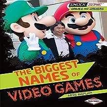 The Biggest Names of Video Games | Livre audio Auteur(s) : Arie Kaplan Narrateur(s) :  Book Buddy Digital Media
