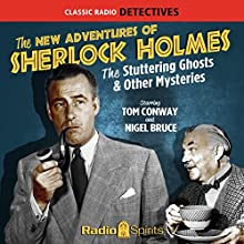 The New Adventures of Sherlock Holmes: The Stuttering Ghosts & Other Mysteries  by Arthur Conan Doyle, Anthony Boucher, Denis Green, Leonard Lee, Edith Meiser Narrated by Tom Conway, Nigel Bruce, Peggy Webber, Gale Gordon, Jay Novello, Gavin Gordon, Frederick Worlock