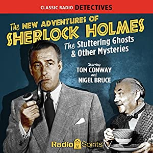The New Adventures of Sherlock Holmes: The Stuttering Ghosts & Other Mysteries | [Arthur Conan Doyle, Anthony Boucher, Denis Green, Leonard Lee, Edith Meiser]