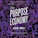 The Purpose Economy: How Your Desire for Impact, Personal Growth and Community Is Changing the World Audiobook by Aaron Hurst Narrated by Darryl Hughes Kurylo