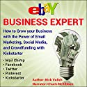eBay Business Expert: How to Grow Your Business with the Power of Email Marketing, Social Media, and Crowdfunding with Kickstarter (       UNABRIDGED) by Nick Vulich Narrated by Chuck McKibben