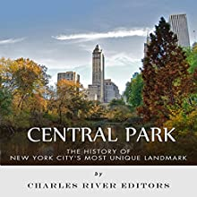 Central Park: The History of New York City's Most Unique Landmark (       UNABRIDGED) by Charles River Editors Narrated by Ian H. Shattuck