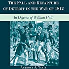 The Fall and Recapture of Detroit in the War of 1812: In Defense of William Hull Hörbuch von Anthony J. Yanik Gesprochen von: Kevin Meyer