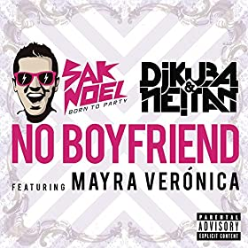 SAK NOEL vs. DJ KUBA & NEITAN feat. Mayra Veronica - No Boyfriend (Original Mix)