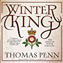 Winter King: The Dawn of Tudor England Audiobook by Thomas Penn Narrated by Simon Vance