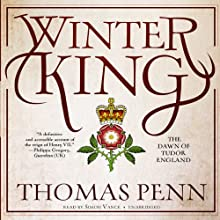 Winter King: The Dawn of Tudor England (       UNABRIDGED) by Thomas Penn Narrated by Simon Vance