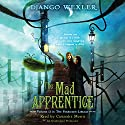 The Mad Apprentice (       UNABRIDGED) by Django Wexler Narrated by Cassandra Morris