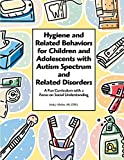 Hygiene and Related Behaviors for Children and Adolescents with Autism Spectrum and Related Disorders: A Fun Curriculum with a Focus on Social Understanding
