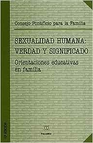SEXUALIDAD HUMANA VERDAD Y SIGNIFICADO: VV.AA.: 9788482396743: Amazon