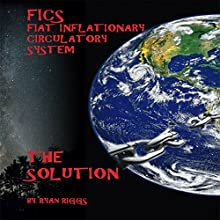 FICS Fiat Inflationary Circulatory System: The Solution Audiobook by Ryan Ray Riggs Narrated by Tom Taverna