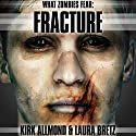 What Zombies Fear 4: Fracture (       UNABRIDGED) by Kirk Allmond, Laura Bretz Narrated by Victor Bevine
