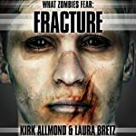 What Zombies Fear 4: Fracture | Kirk Allmond,Laura Bretz