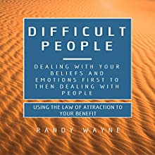 Difficult People: Dealing with Your Beliefs and Emotions First Then Dealing with People Audiobook by Randy Wayne Narrated by Kevin Theis