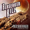 Berserker Kill: Berserker, Book 12 (       UNABRIDGED) by Fred Saberhagen Narrated by Paul Michael Garcia
