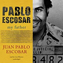 Pablo Escobar: My Father Audiobook by Juan Pablo Escobar, Andrea Rosenberg - translator Narrated by Luis Moreno