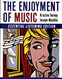 The Enjoyment of Music (Essential Listening Edition) (039392887X) by Kristine Forney