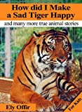 How did I make a sad tiger happy / animal stories for kids (animal books)