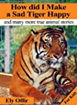 How did I make a sad tiger happy / an...
